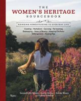 Cover image for The Women's Heritage sourcebook : bringing homesteading to everyday life : cooking, herbalism, canning, fermenting, beekeeping, natural beauty, keeping chickens, milking cows, raising pigs