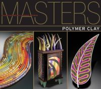 Cover image for Masters. Polymer clay : major works by leading artists