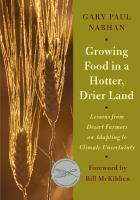 Cover image for Growing food in a hotter, drier land : lessons from desert farmers on adapting to climate uncertainty