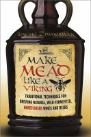 Cover image for Make mead like a viking : traditional techniques for brewing natural, wild-fermented, honey-based wines and beers