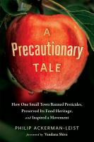 Cover image for A precautionary tale How One Small Town Banned Pesticides, Preserved Its Food Heritage, and Inspired a Movement.