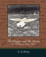 Cover image for The dragon and the raven or the days of King Alfred.