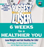 Cover image for The biggest loser : 6 weeks to a healthier you : lose weight and get healthy for life!