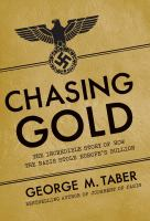 Imagen de portada para Chasing gold : the incredible story of how the Nazis stole Europe's bullion