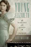 Cover image for Young Elizabeth : The Making of the Queen