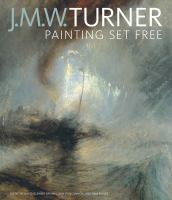 Cover image for J.M.W. Turner : painting set free
