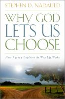 Cover image for Why God lets us choose : how agency explains the way life works