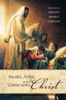 Cover image for Awake, arise, and come unto Christ : talks from the 2008 BYU Women's Conference.