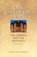 Cover image for Our Latter-Day hymns : the stories and the messages