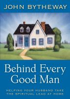 Cover image for Behind every good man : helping your husband take the spiritual lead at home