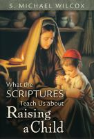 Cover image for What the scriptures teach us about raising a child