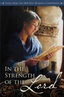 Cover image for In the strength of the Lord : talks from the 2009 BYU Women's Conference.