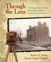 Cover image for Through the lens : the original 1907 church history photographs of George Edward Anderson