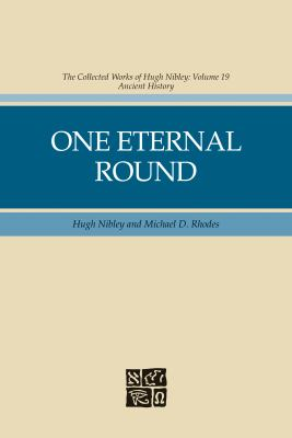 Cover image for One eternal round. Vol. 19 : The collected works of Hugh Nibley