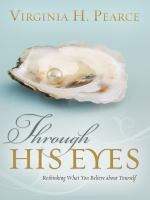 Cover image for Through His eyes : rethinking what you believe about yourself