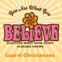 Cover image for You are what you believe discover what your spirit already knows