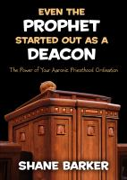 Cover image for Even the prophet started out as a deacon : the power of your Aaronic priesthood ordination