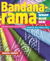 Cover image for Bandana-rama : wrap, glue, sew : 21 fast & fun craft projects - headbands, skirts, pillows & more