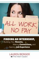 Imagen de portada para All work, no pay : finding an internship, building your resume, making connections, and gaining job experience