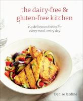 Cover image for The dairy-free & gluten-free kitchen : 150 delicious dishes for every meal, every day