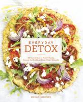 Cover image for Everyday detox : 100 easy recipes to remove toxins, promote gut health, and lose weight naturally