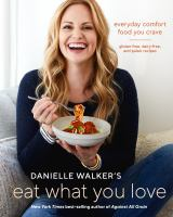 Cover image for Danielle Walker's eat what you love : everyday comfort food you crave : gluten-free, dairy-free, and paleo recipes