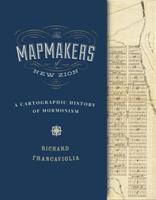 Cover image for The mapmakers of New Zion : a cartographic history of Mormonism