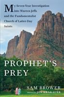 Cover image for Prophet's prey : my seven-year investigation into Warren Jeffs and the Fundamentalist Church of Latter-Day Saints