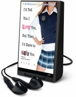 Cover image for I'd tell you I love you, but then I'd have to kill you. bk. 1  Gallagher girls series