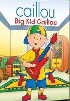 Imagen de portada para Caillou. Big kid Caillou