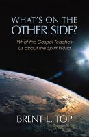 Cover image for What's on the other side? : what the gospel teaches us about the spirit world