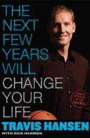 Cover image for The next few years will change your life : create a plan, set goals, and find the hero within