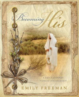 Cover image for Becoming his : a daily journey toward discipleship