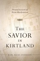Cover image for The Savior in Kirtland : personal accounts of divine manifestations