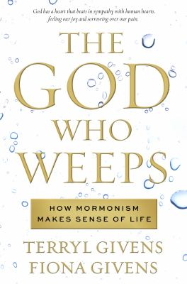 Cover image for The God who weeps : how Mormonism makes sense of life