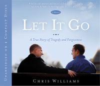 Cover image for Let it go a story of tragedy and forgiveness