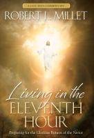 Cover image for Living in the eleventh hour : preparing for the glorious return of the Savior
