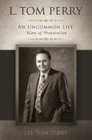 Cover image for L. Tom Perry, an uncommon life : years of preparation