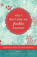 Cover image for Why I don't hide my freckles anymore : perspectives on true beauty
