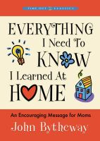 Cover image for Everything I need to know I learned at home : an encouraging message for moms