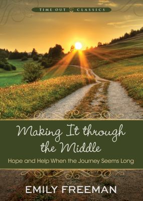 Cover image for Making it through the middle : hope and help when the journey seems long