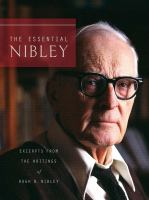 Cover image for The essential Nibley : excerpts from the writings of Hugh Nibley
