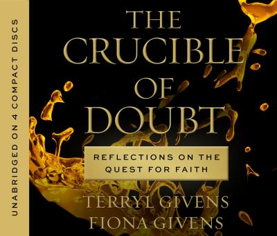Cover image for The crucible of doubt [sound recording CD] : reflections on the quest for faith