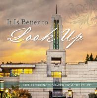 Cover image for It is better to look up : life experiences shared from the pulpit.