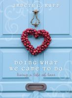 Cover image for Doing what we came to do : living a life of love