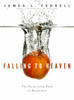 Cover image for Falling to heaven : the surprising path to happiness