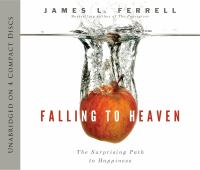 Cover image for Falling to heaven the surprising path to happiness