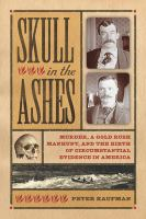 Cover image for Skull in the ashes : murder, a gold rush manhunt, and the birth of circumstantial evidence in America