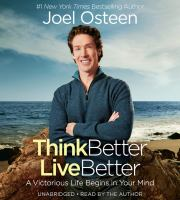 Cover image for Think better, live better [sound recording CD] : a victorious life begins in your mind