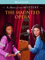 Cover image for The haunted opera. a Marie-Grace mystery : American Girl mysteries series